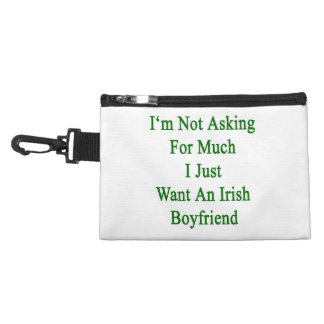I'm Not Asking For Much I Just Want An Irish Boyfr Accessories Bag
