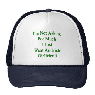 I'm Not Asking For Much I Just Want An Irish Girlf Cap
