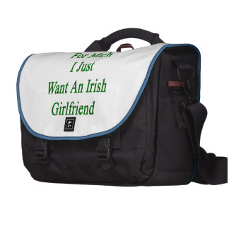I'm Not Asking For Much I Just Want An Irish Girlf Bag For Laptop