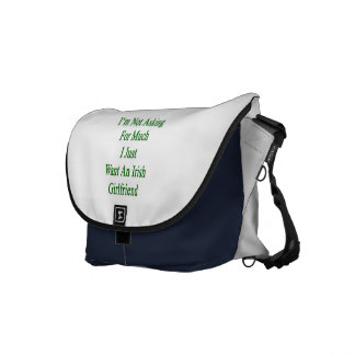 I'm Not Asking For Much I Just Want An Irish Girlf Commuter Bag