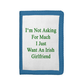 I'm Not Asking For Much I Just Want An Irish Girlf Tri-fold Wallets