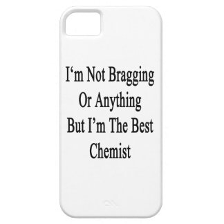 I'm Not Bragging Or Anything But I'm The Best Chem Barely There iPhone 5 Case