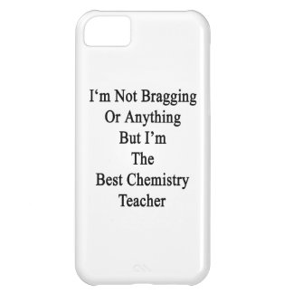I'm Not Bragging Or Anything But I'm The Best Chem iPhone 5C Case