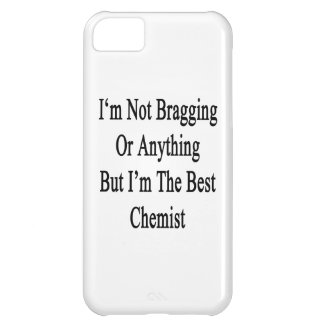 I'm Not Bragging Or Anything But I'm The Best Chem iPhone 5C Cover