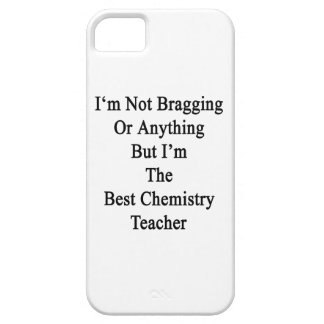 I'm Not Bragging Or Anything But I'm The Best Chem iPhone 5 Cases
