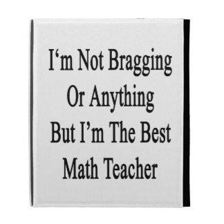 I'm Not Bragging Or Anything But I'm The Best Math iPad Folio Covers
