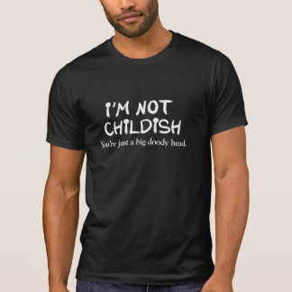 I'm not childish. You're just a big doody head Tees