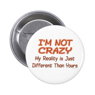I'm Not Crazy Buttons