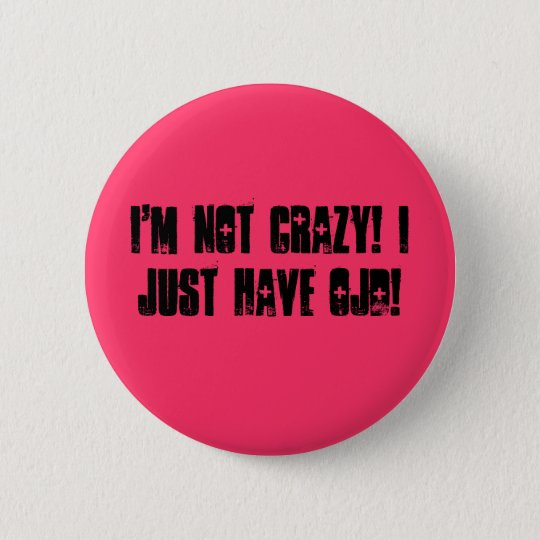 I'm Not Crazy! I Just Have OJD! 6 Cm Round Badge