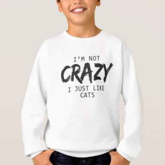 I'm Not Crazy I Just Like Cats Print Sweatshirt
