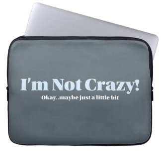 I'm Not Crazy - laptop sleeve