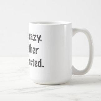 I'm not crazy. mugs