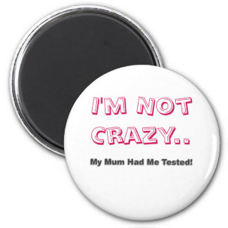 I'm Not Crazy.. My Mum Had Me Tested! (Pink) Magnet