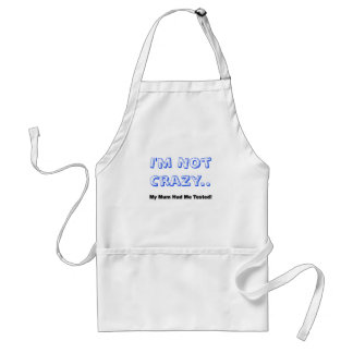 I'm Not Crazy.. My Mum Had Me Tested! Standard Apron