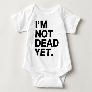 I'm Not Dead Yet Baby Bodysuit