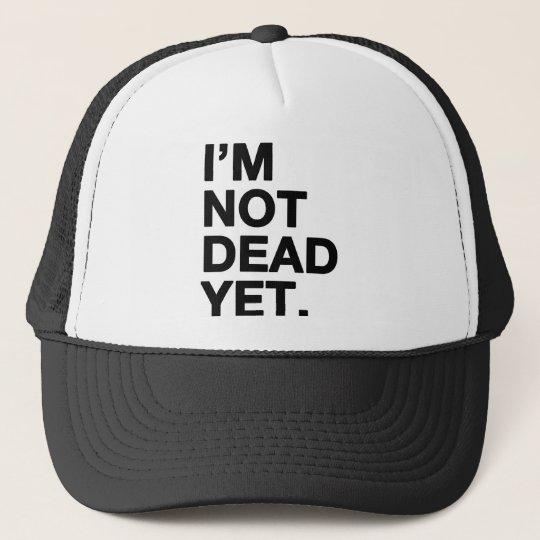 I'm Not Dead Yet Trucker Hat