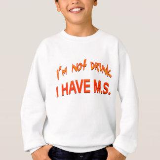 I'm not drunk - I have MS Sweatshirt