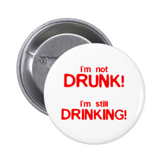 Im not drunk im still drinking 6 cm round badge