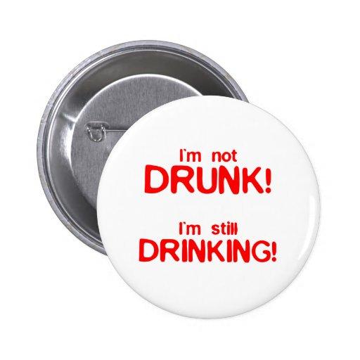 I'm Not Drunk, I'm Still Drinking - Funny Comedy Button