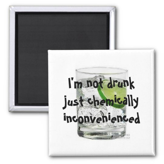 I'm not drunk just chemically inconven... square magnet
