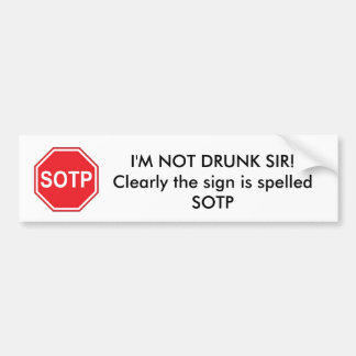 I'M NOT DRUNK SIR! Clearly the sign is sp... Bumper Sticker