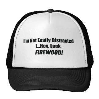 I'm Not Easily Distracted I Hey Look Firewood Cap