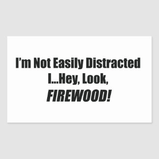I'm Not Easily Distracted I Hey Look Firewood Rectangular Sticker