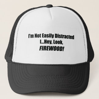 I'm Not Easily Distracted I Hey Look Firewood Trucker Hat