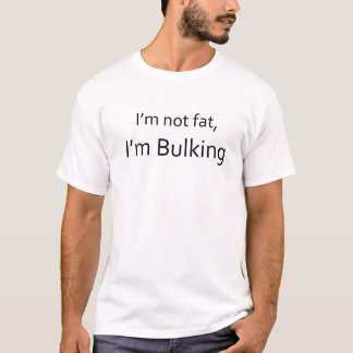 """i'm not fat, i'm Bulking"" logo - Black Text T-Shirt"