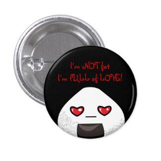 I'm NOT FAT. I'm FULL of LOVE! 3 Cm Round Badge