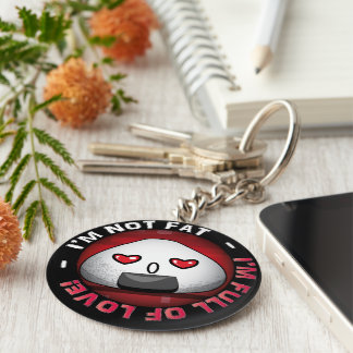I'm NOT FAT. I'm FULL of LOVE! Basic Round Button Key Ring