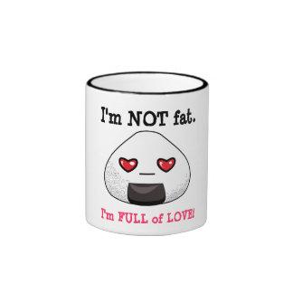 I'm NOT FAT. I'm FULL of LOVE! Coffee Mugs