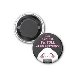 I'm NOT FAT. I'm FULL of SWEETNESS! Magnet