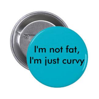 I'm not fat, I'm just curvy BADGE