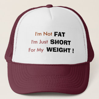 I'm Not, FAT, I'm Just, SHORT, For My, WEIGHT ! Trucker Hat