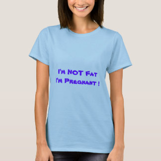 I'm NOT Fat I'm Pregnant ! T-Shirt