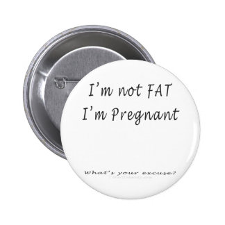 I'm Not Fat, I'm Pregnant.What's Your Excuse 6 Cm Round Badge