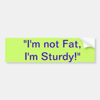 I'm Not Fat, I'm Sturdy Car Bumper Sticker