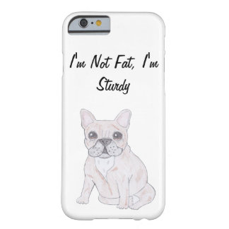 I'm Not Fat, I'm Sturdy Barely There iPhone 6 Case