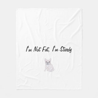 I'm Not Fat, I'm Sturdy Fleece Blanket