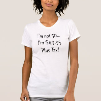 I'm Not Fifty 50th Birthday Gifts T-Shirt