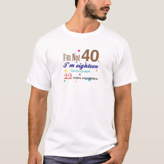 I'm Not Forty - Funny Birthday Gift T-Shirt