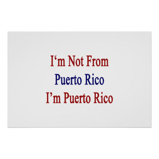 I'm not From Puerto Rico I'm Puerto Rico Posters