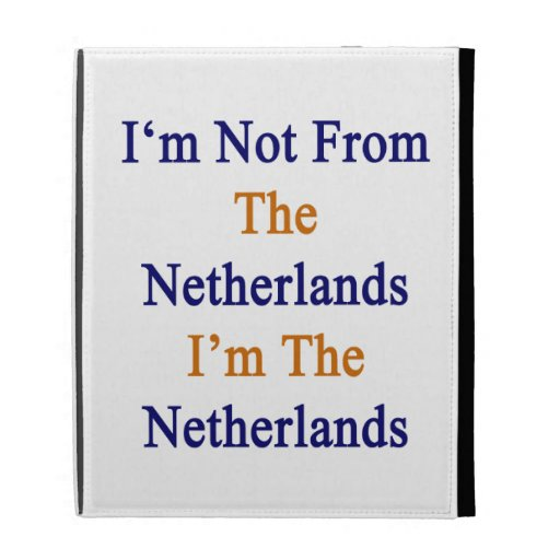 I'm Not From The Netherlands I'm The Netherlands iPad Folio Covers