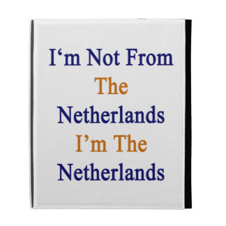 I'm Not From The Netherlands I'm The Netherlands iPad Case