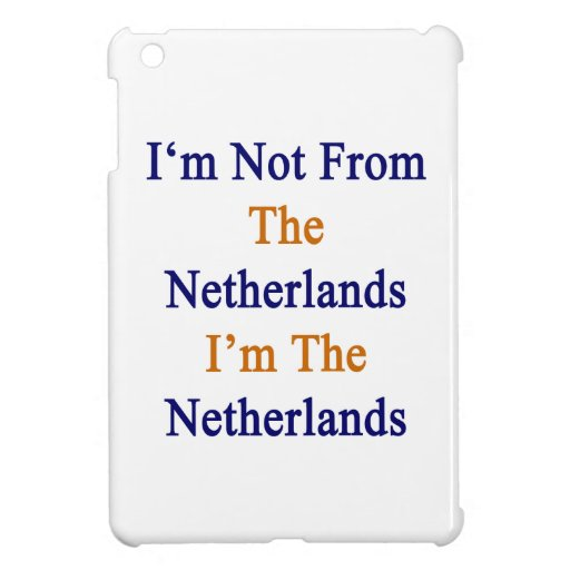 I'm Not From The Netherlands I'm The Netherlands Case For The iPad Mini