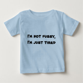 I'm not fussy,I'm just tired T Shirt