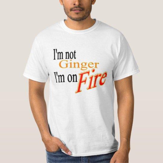 I'm not ginger, I'm on FIRE T-Shirt
