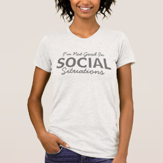 """I'm Not Good in Social Situations"" T-Shirt"