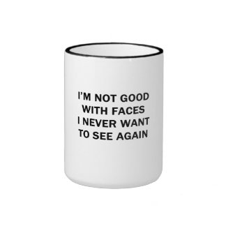 I'm Not Good With Faces I Never Want to See Again Coffee Mug